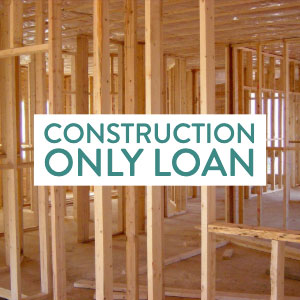 Construction Only Loan